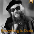Everything Is Dude