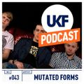 UKF Music Podcast #43 - Mutated Forms in the mix