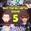 Not the Nu-Metal Show 5