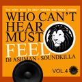 Who Can't Hear Must Feel Vol.4