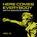 Here Comes Everybody with David Byrne - vol. 5