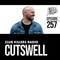 Club Killers Radio #257 - Cutswell
