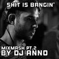 Shit is Bangin' - Bangin' Mix Mash vol. 2 (By Dj Anno)