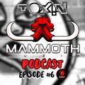 TOXIN Presents: The Mammoth Muzik Podcast Episode #6