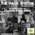 The Magic Window (An Evening In With The Colander Studio Group)