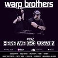 Warp Brothers - Here We Go Again Radio #192