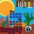 The Good the Boss and the Reggay Volume 1- Keyboard Reggay Boss Organ Edition