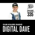 Club Killers Radio #335 - Digital Dave