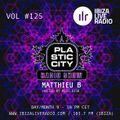 Plastic City Radio show Vol. #125 by Matthieu B.
