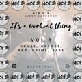 House, Garage, Rap, Grime, Bass   @AshBTheDJ   It's a workout thing   Vol.1