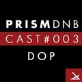 PrismDNB Cast #003 : DOP