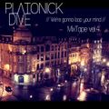 """We're Gonna Loop Your Mind"" - Platonick Dive MixTape"