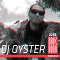 DARK ROOM Podcast 0259: Dj Oyster