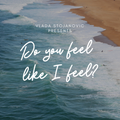 Do You Feel Like I Feel?
