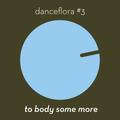 danceflora #3 — to body some more