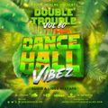 The Double Trouble Mixxtape 2021 Volume 60 Dancehall Vibez Edition