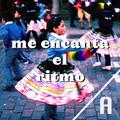 ME ENCANTA EL RITMO (A)