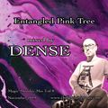 DENSE - Entangled Pink Tree (psychill mix)