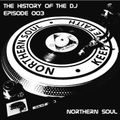 The History Of The DJ: Episode 003 - 'Northern Soul'