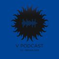 V Podcast 112 - Hosted by Bryan Gee