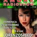 LORENZOSPEED* presents AMORE Radio Show # 738 Domenica 23 Settembre 2018
