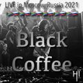 Black coffee (LIVE) in Moscow, Russia 2021