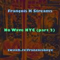 François K - No Wave NYC (part 2)