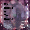 My House Is Your House  -  selected & mixed by ISOTT