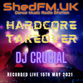 DJ Crucial - Hardcore Takeover Special Event - Shed Fm - 15/05/2021