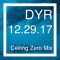 DYR // 12.29.17 Ceiling Zero Mix