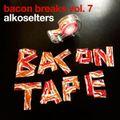 Bacon Breaks Vol. 7 - The Bacon Tape