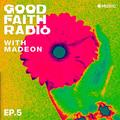 Madeon - Good Faith Radio #005 (21.07.2020)