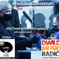 The Saturday SHAKE Off ft. DirtyFINGERS - #ItsTimeForSomethingNew2 w/ special guest: Zaylan