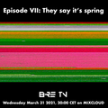 Episode VII: They say it's spring