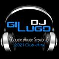 DJ Gil Lugo - G Square House Session 6 (2021 Club Hits)