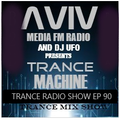 ERSEK LASZLO alias Dj UFO presents AVIV media fm Radio show TRANCE MACHINE EP 90
