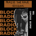 Praise The Rave Sessions w/ Curious George @ Block Radio - 20th Feb 2021