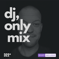 #322 DJ ONLY SESSION | MAN WITHOUT A CLUE | ART OF TONES | LOVE ENSEMBLE | PAXTON FETTEL | CHEVALS