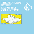 THE JEOPARDY BY THE LAUMI HAT COLLECTIVE