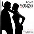 Love Marriage & Divorce (Toni Braxton and Babyface)