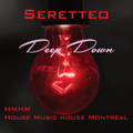 ***DEEP DOWN***Live Mix Session***SERETTEO-HMHM-House Music House Montreal.