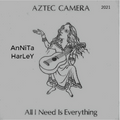 All I Need Is Everything, Aztec Camera by AnNiTa HarLey 2021