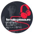 female:pressure podcast Episode 30: Cecilia Castro