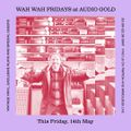 Wah Wah Fridays at Audio Gold 004 with Dom Servini, Aroop Roy + Josh Beauchamp