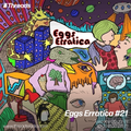 Eggs Erratica #21 - 06-Jul-21