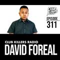 Club Killers Radio #311 - David Foreal