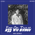 GNM MIX 005: Egg On Toast