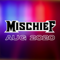 MISCHIEF - AUGUST 2020