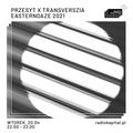 RADIO KAPITAŁ: Easterndaze - Przesyt x Transverszia (Lahmacun) (2021-04-20)