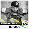 k-paul - HOW I MET THE BASS #177